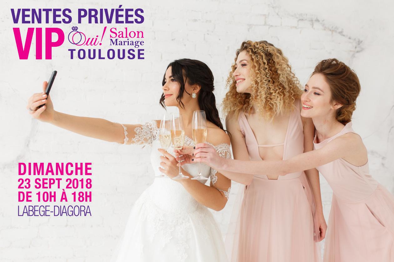 Ventes Privées VIP 2018, Oui! Salon Mariage Toulouse
