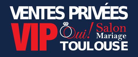 2èmes Ventes Privées VIP de Oui! Salon Mariage Toulouse