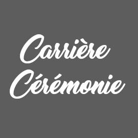 CARRIÈRE CÉRÉMONIE